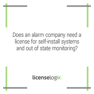 Does an alarm company need a license for self-install systems and out-of-state monitoring