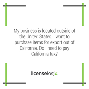 Does a non-U.S. business that purchases items for export out of California need to pay California tax