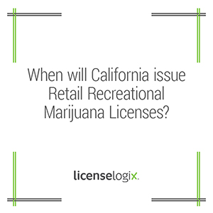 When will California issue retail recreational marijuana business licenses