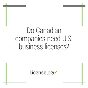 Do Canadian companies need U.S. business licenses