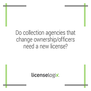 Do collection agencies that change ownership or officers need a new business license