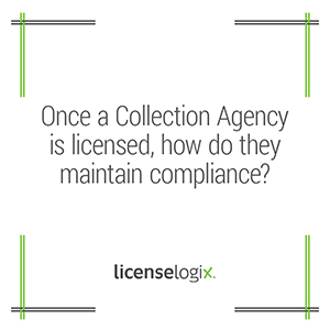 Once a collection agency is licensed, how do they maintain compliance