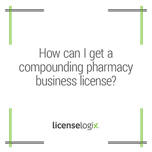 How to get a compounding pharmacy business license