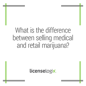 What is the difference between selling medical marijuana and retail marijuana
