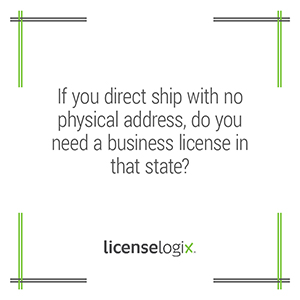 If you direct ship with no physical address is a business license required in that state