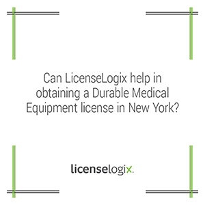 Can LicenseLogix help in obtaining a Durable Medical Equipment license in New York