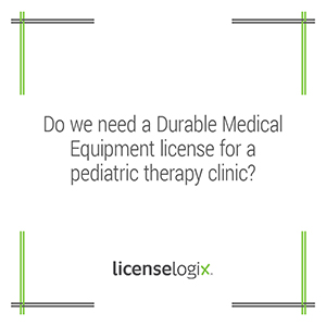 Does a pediatric therapy clinic need a durable medical equipment DME license