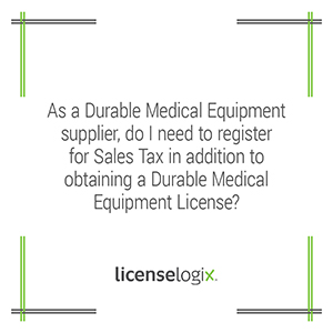 Does a Durable Medical Equipment supplier need to register for sales tax in addition to the DME business license