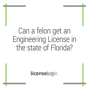 Can a felon get an engineering license in Florida