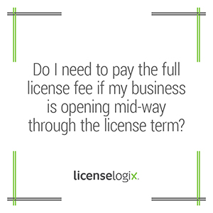 Do I need to pay the full business license fee if my business is opening midway through the license term