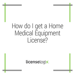 How to get a Home Medical Equipment license