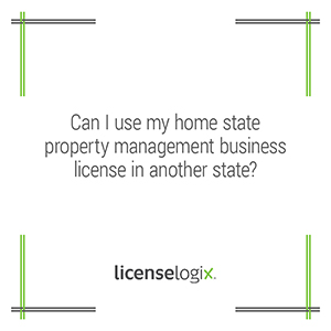 Can I use my home state property management business license in another state