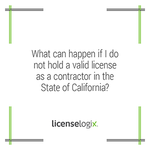 What can happen if I do not hold a valid license as a contractor in California