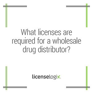 What licenses are required for a wholesale drug distributor
