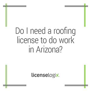 Do I need a roofing business license to do work in Arizona