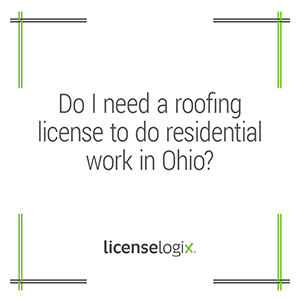 Do I need a roofing business license to do residential work in Ohio