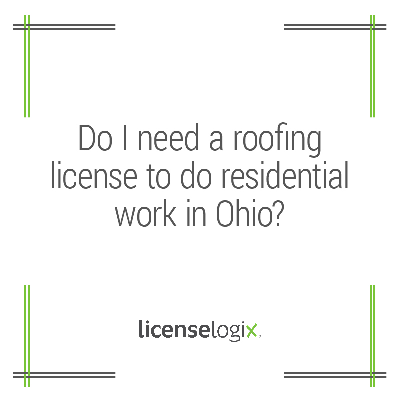 Do I Need A Roofing License To Do Residential Work In Ohio