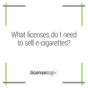 What business license do I need to sell e-cigarettes