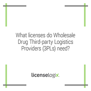 What business licenses do wholesale drug third-party logistics providers 3PLs need