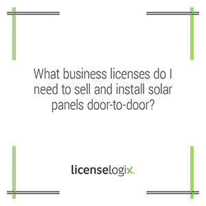 What business licenses are needed to install and sell solar panels door-to-door