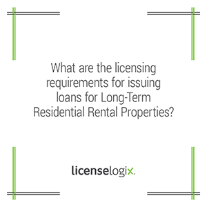 What are the licensing requirements for issuing loans for long-term residential rental properties