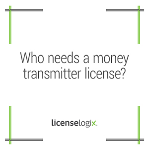 Who needs a money transmitter license