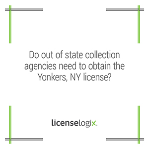 Do out-of-state collection agencies need to obtain a business license in Yonkers New York