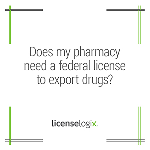 Does a pharmacy need a federal license to export drugs