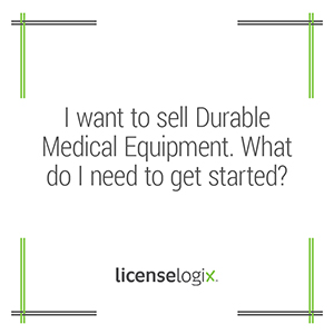 What is needed to get started selling Durable Medical Equipment