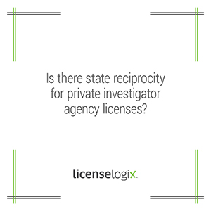 Is There State Reciprocity For Private Investigator Agency Licenses