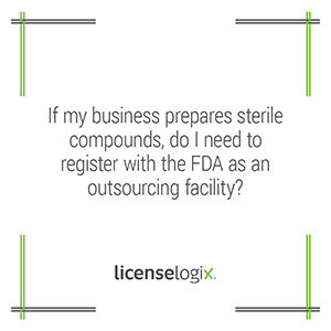 If my business prepares sterile compounds do I need to register as an outsourcing facility with the FDA