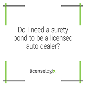 Do I need a surety bond to be a licensed auto dealer