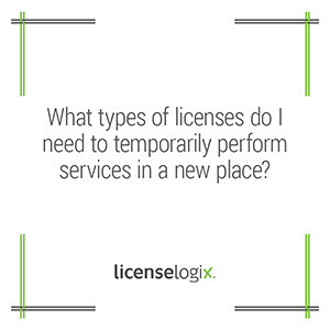 What types of business licenses do I need to temporarily perform services in a new location