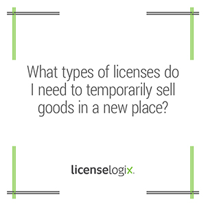 What licenses do I need to temporarily sell goods in a new location