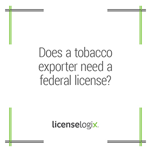 Does a tobacco exporter need a federal license