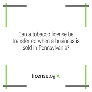 Can a tobacco license be transferred when a business is sold in Pennsylvania