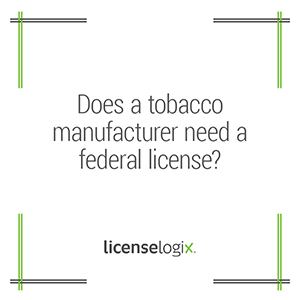 Does a tobacco manufacturer need a federal license